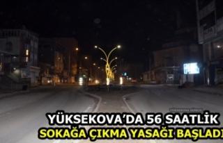 Yüksekova'da 56 saatlik sokağa çıkma yasağı...