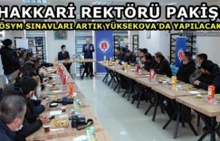 Rektör Pakiş: 'ÖSYM sınavları artık Yüksekova'da...
