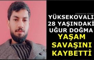 Yüksekovalı 28 Yaşındaki Uğur Doğma Yaşam Savaşını...