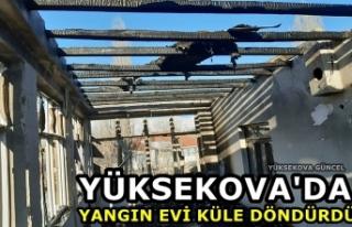 Yüksekova'da yangın evi küle döndürdü