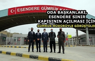 Oda başkanları, Esendere sınır kapısının açılması...