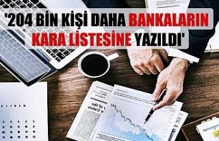 204 bin kişi daha bankaların 'kara listesi'ne...