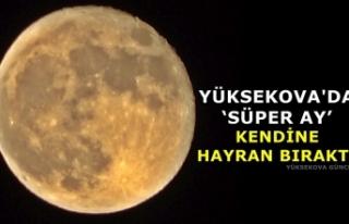 Yüksekova'da 'Süper Ay' kendine hayran...