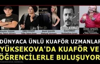 Dünyaca Ünlü Kuaför Uzmanlar, Yüksekova'da...