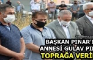 Başkan Pınar'ın Annesi Gulav Pınar Toprağa Verildi