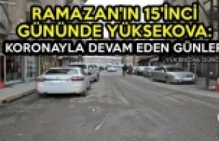 Ramazan'ın 15'inci Gününde Yüksekova: Koronayla...