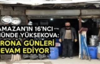 Ramazan'ın 16'ncı Gününde Yüksekova: Korona Günleri...
