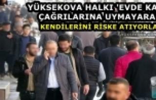 Yüksekova Halkı 'Evde Kalın' Çağrılarına Uymayarak...