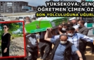 Yüksekova: Özçük Duvağıyla Son Yolculuğuna...