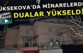 Yüksekova'da Minarelerden Dualar Yükseldi