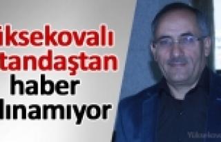 Yüksekovalı Vatandaştan Haber Alınamıyor