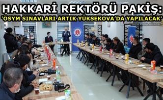 Rektör Pakiş: 'ÖSYM sınavları artık Yüksekova'da yapılacak'