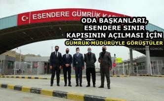 Oda başkanları, Esendere sınır kapısının açılması için, Gümrük müdürüyle görüştüler