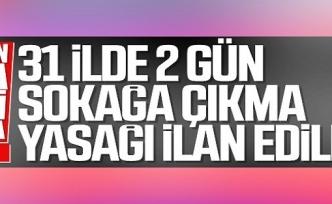 Türkiye'nin 31 İlinde sokağa çıkma yasağı ilan edildi