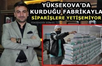 Yüksekova'da Kurduğu Fabrikayla Siparişlere Yetişemiyor