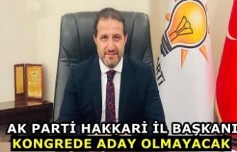 Ak Parti Hakkari İl Başkanı Emrullah Gür Kongrede Aday Olmayacağı belirtti