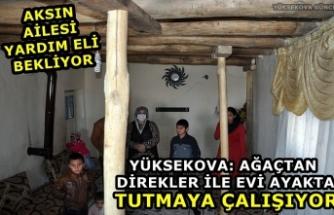 Yüksekova: Ağaçtan Direkler İle Evi Ayakta Tutmaya Çalışıyor