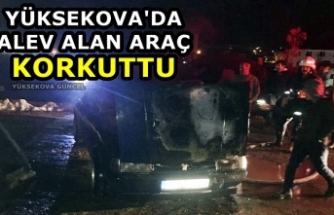 Yüksekova'da alev alan araç korkuttu