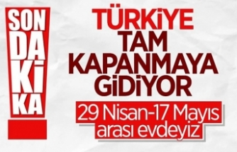 29 Nisan ve 17 Mayıs tarihleri arasında kesintisiz tam kapanmaya geçildi