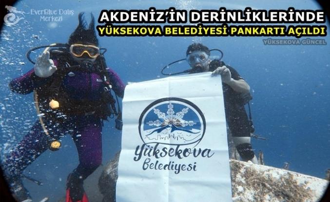 Akdeniz'in Derinliklerinde 'Yüksekova Belediyesi' Pankartı Açıldı