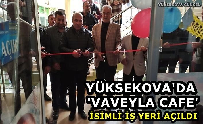 Yüksekova'da 'Vaveyla Cafe' İsimli İş Yeri Açıldı