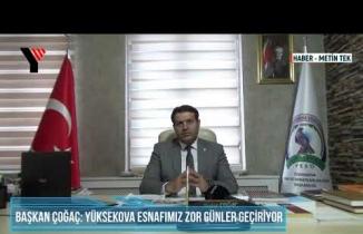 Başkan Çoğaç, Zor Günler Geçiren Yüksekova Esnafıyla İlgili, Yüksekova Güncel'e Konuştu