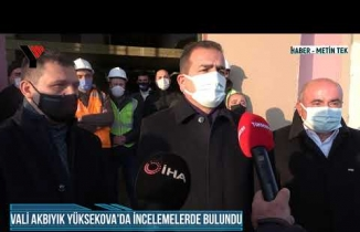 Vali Akbıyık Yüksekova'da İncelemelerde Bulundu
