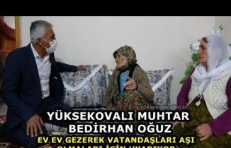Yüksekovalı Muhtar Bedirhan Oğuz, Ev Ev Gezerek Vatandaşları Aşı Olmaları İçin Uyarıyor