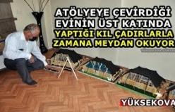 Atölyeye Çevirdiği Evinin Üst Katında Yaptığı Kıl Çadırlarla Zamana Meydan Okuyor - Yüksekova